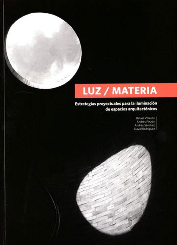 Luz / Materia. Estrategias proyectuales para la iluminación de espacios arquitectónicos