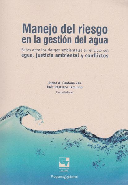 Manejo de riesgo en la gestión del agua. Retos ante los riesgos ambientales en el ciclo del agua, justicia ambiental y conflictos