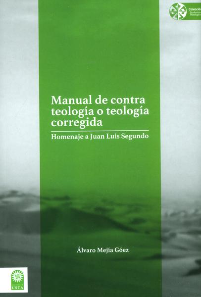 Manual de contra teología o teología corregida.Homenaje a Juan Luis Segundo