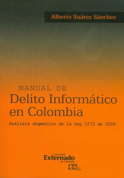 Manual de delito informático en Colombia. Análisis dogmático de la ley 1273 de 2009