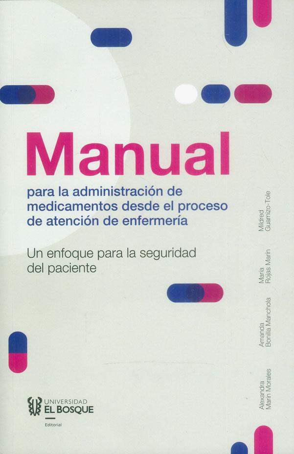 Manual para la administración de medicamentos desde el proceso de atención de enfermería. Un enfoque para la seguridad del paciente