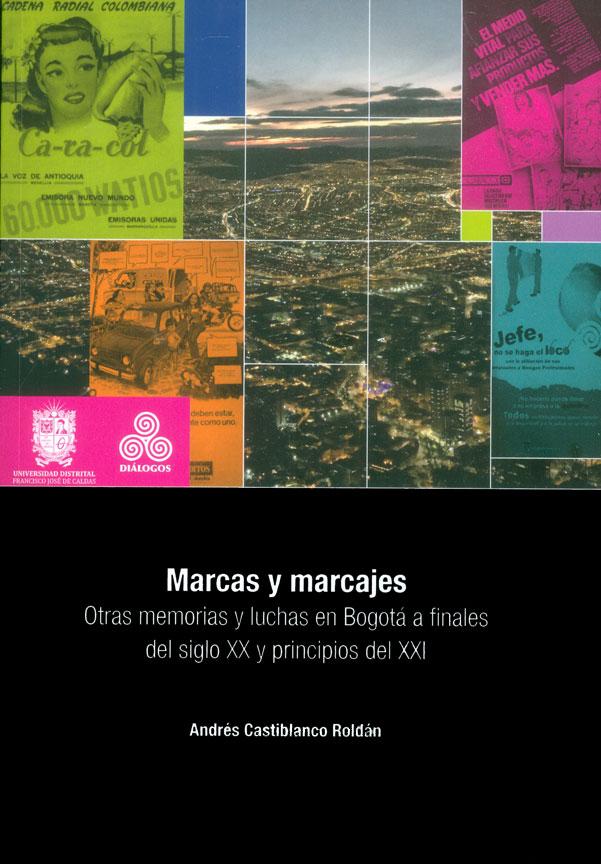 Marcas y marcajes. Otras memorias y luchas en Bogotá a finales del siglo XX y principios del siglo XXI