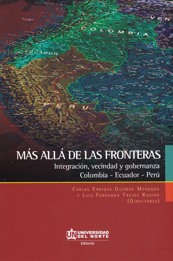 Más allá de las fronteras: integración, vecindad y gobernanza: Colombia, Ecuador, Perú