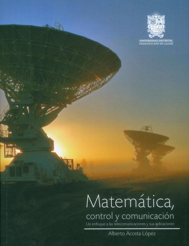 Matemática, control y comunicación. Un enfoque a las telecomunicaciones y sus aplicaciones