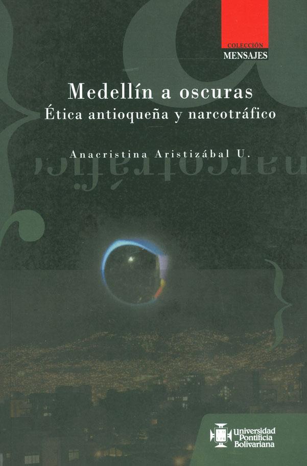 Medellín a oscuras. Ética antioqueña y narcotráfico