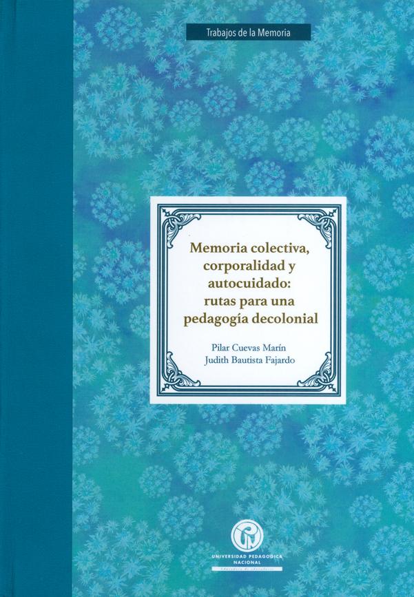 Memoria colectiva, corporalidad y autocuidado: rutas para una pedagogía decolonial