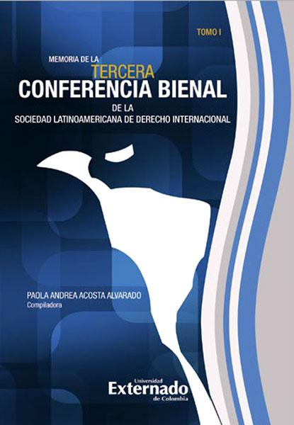 Memoria de la III Conferencia Bienal de la Sociedad Latinoamericana de Derecho Internacional. Tomo I