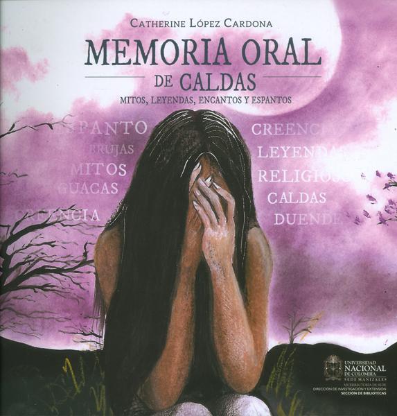 Memoria oral de Caldas. Mitos, leyendas, encantos y espantos