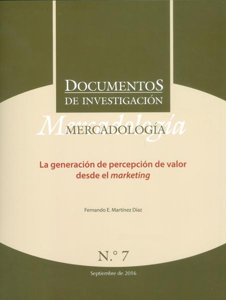 Documentos de investigación No.7. Mercadología: la generación de percepción de valor desde el marketing