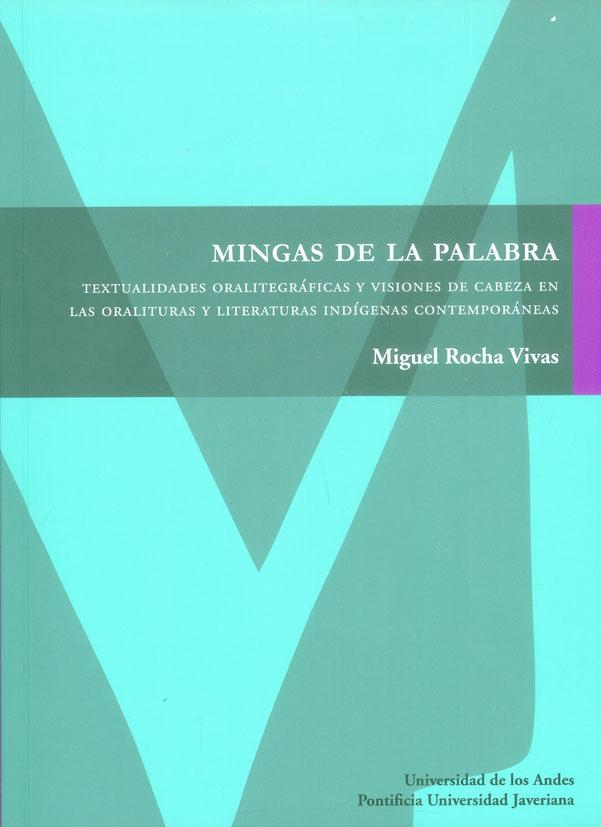 Mingas de la palabra. Textualidades oralitegráficas y visiones de cabeza en las oralituras y literaturas indígenas contemporáneas