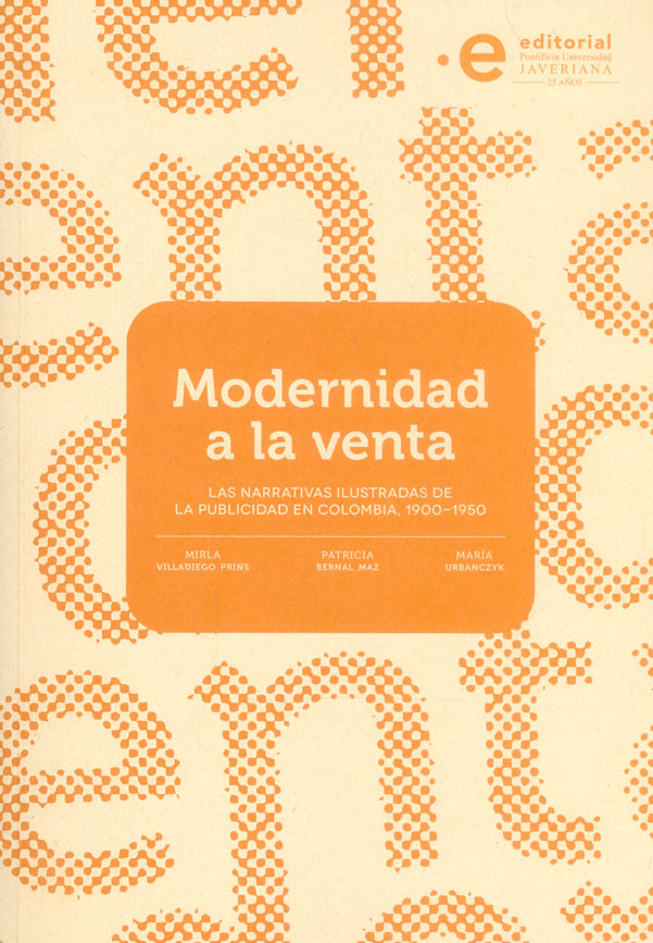 Modernidad a la venta.  Las narrativas ilustradas de la publicidad en Colombia, 1900-1950