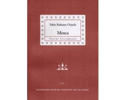 Mosca. Colección de Teatro Colombiano (IX)
