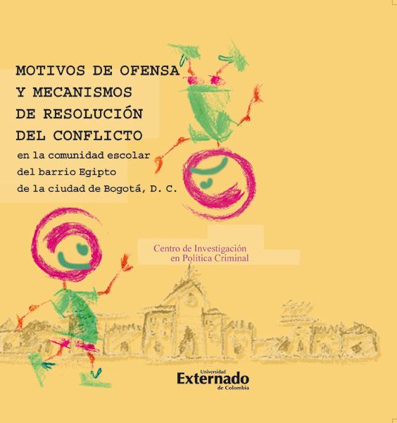 Motivos de ofensa y mecanismos de resolución del conflicto en la comunidad escolar del barrio Egipto de la ciudad de Bogotá, D.C.