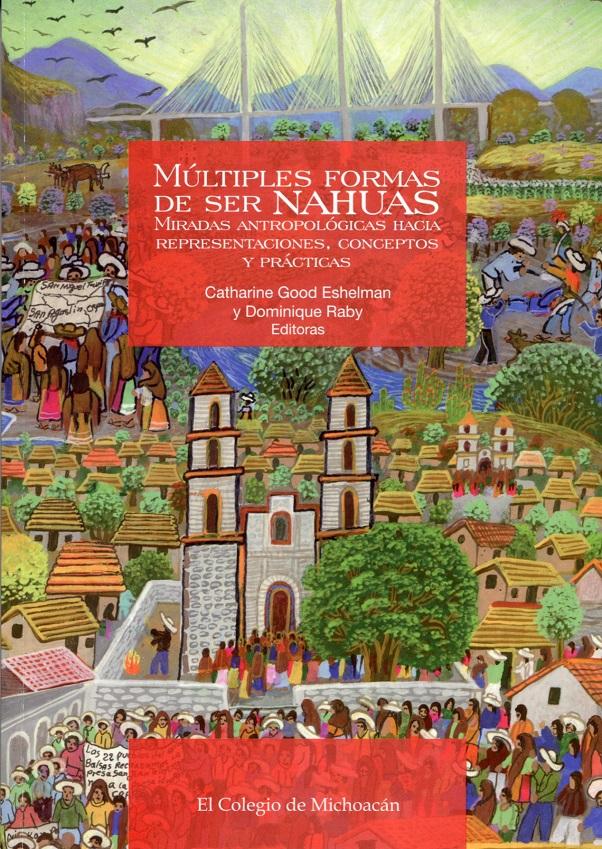 Múltiples Formas De Ser Nahuas. Miradas Antropológicas Hacia Representaciones, Conceptos Y Prácticas