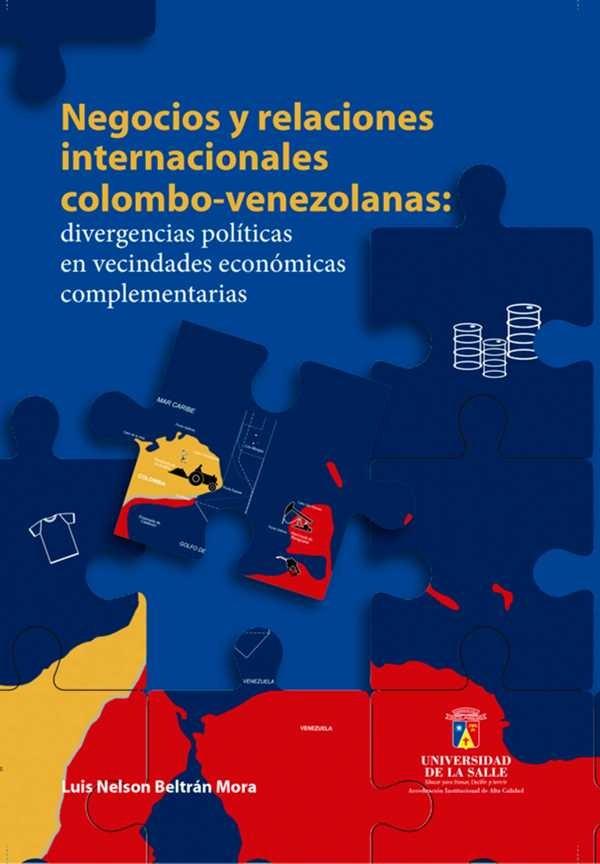 Negocios y relaciones internacionales colombo-venezolanas. Divergencias políticas en vecindades económicas complementarias