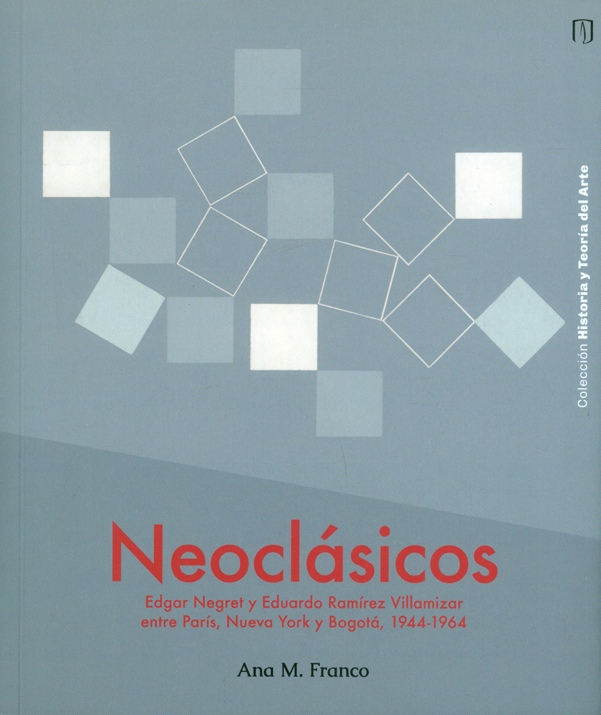 Neoclásicos. Edgar Negret y Eduardo Ramírez Villamizar entre París, Nueva York y Bogotá, 1944-1964