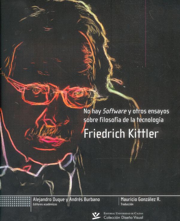 No hay software y otros ensayos sobre filosofía de la tecnología. Friedrich Kittler