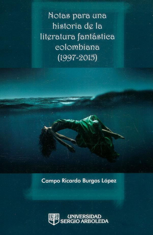 Notas para una historia de la literatura fantástica colombiana (1997-2015)