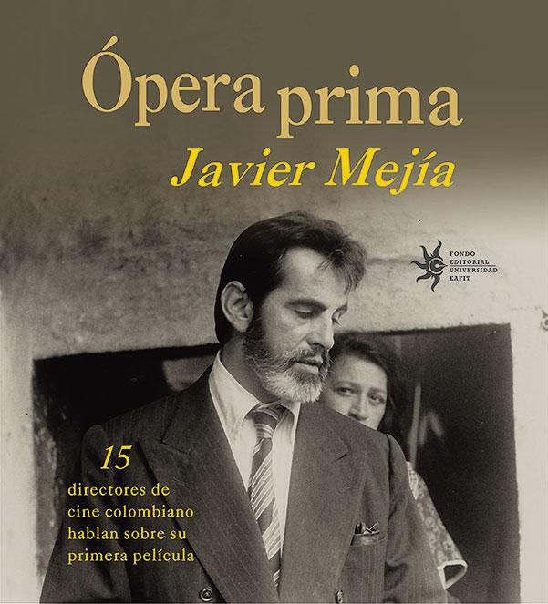 Ópera prima.15 productores de cine colombiano hablan sobre su primera película