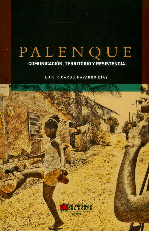 Palenque: comunicación, territorio y resistencia
