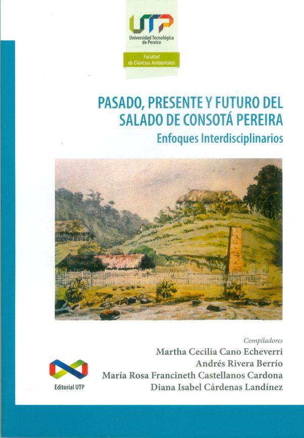 Pasado, presente y futuro del Salado de Consotá Pereira. Enfoques interdisciplinarios