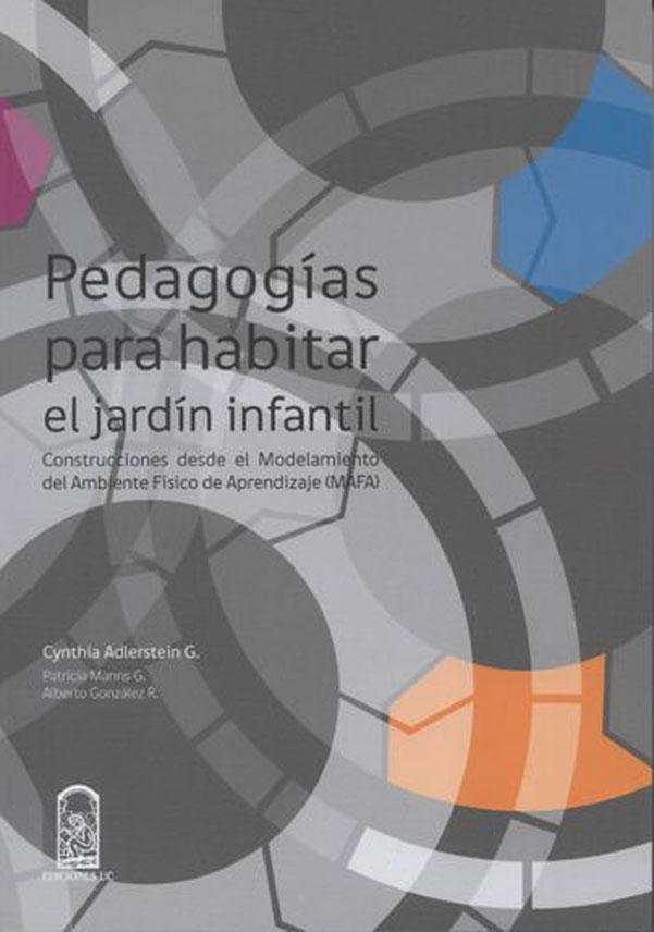 Pedagogías Para Habitar El Jardín Infantil. Construcciones Desde El Modelamiento Del Ambiente Físico de Aprendizaje (MAFA)