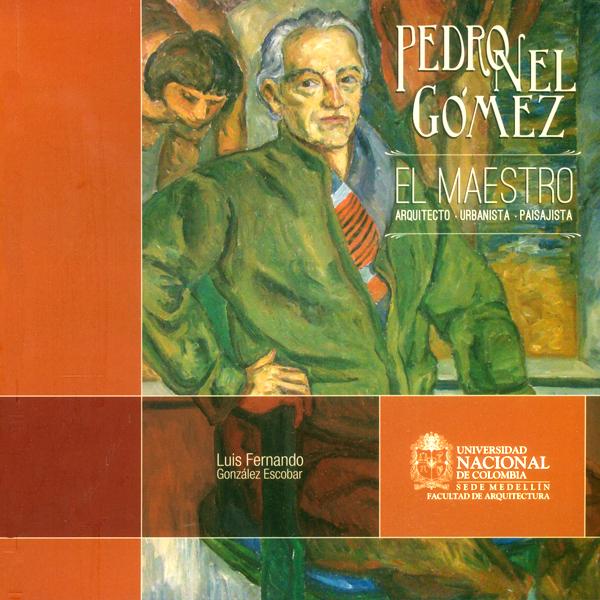 Pedro Nel Gómez :El maestro: Arquitecto, urbanista, paisajista