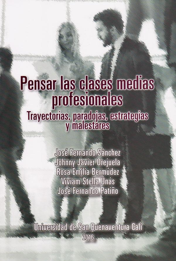 Pensar las clases medias profesionales: trayectorias, paradojas, estrategias y malestares