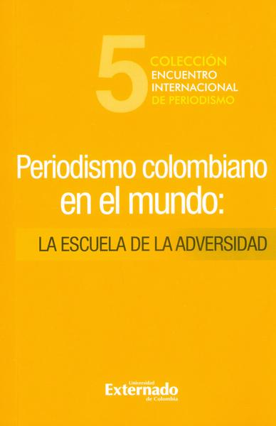 Periodismo colombiano en el mundo. La escuela de la adversidad