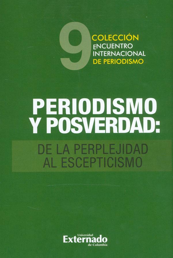 Periodismo y posverdad: de la perplejidad al escepticismo. 9 Encuentro internacional de periodismo