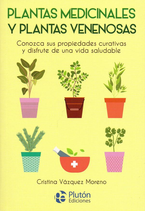 Plantas medicinales y plantas venenosas. Conozca sus propiedades curativas y disfrute de una vida saludable