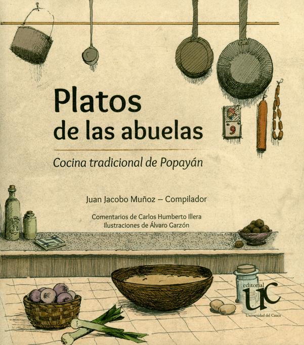 Platos de las abuelas. Cocina tradicional de Popayán