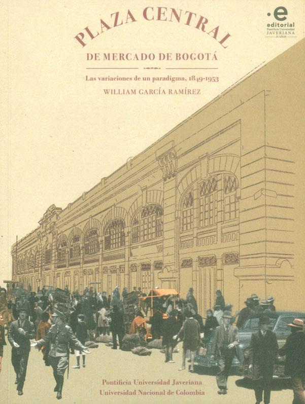 Plaza Central de Mercado de Bogotá. Las variaciones de un paradigma, 1849 - 1953