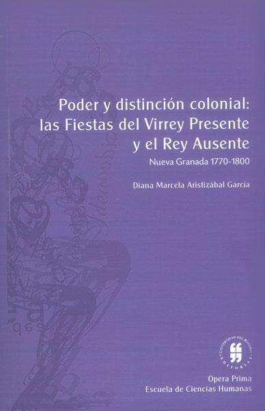 Poder y distinción colonial: las fiestas del virrey presente y el rey ausente (Nueva Granada, 1770-1800)