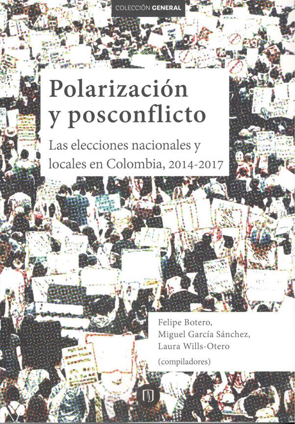 Polarización y posconflicto. Las lecciones nacionales y locales en Colombia, 2014-2017