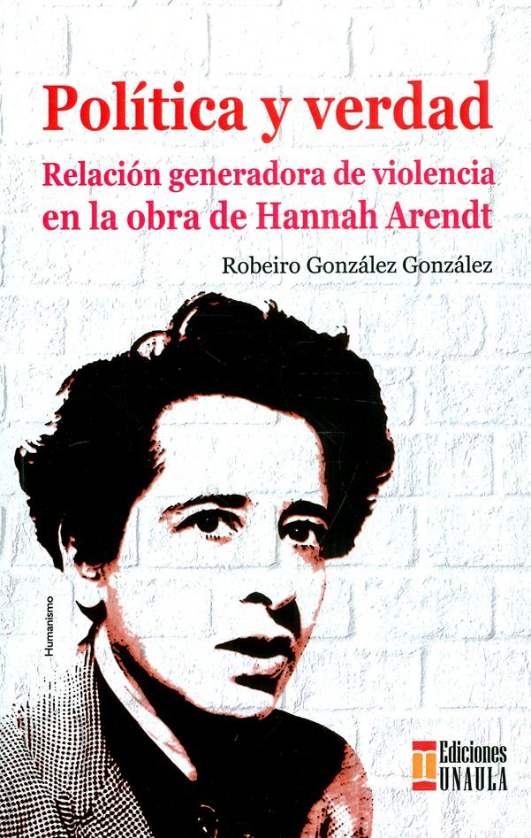 Política y verdad. Relación generadora de violencia en la obra de Hannah Arendt