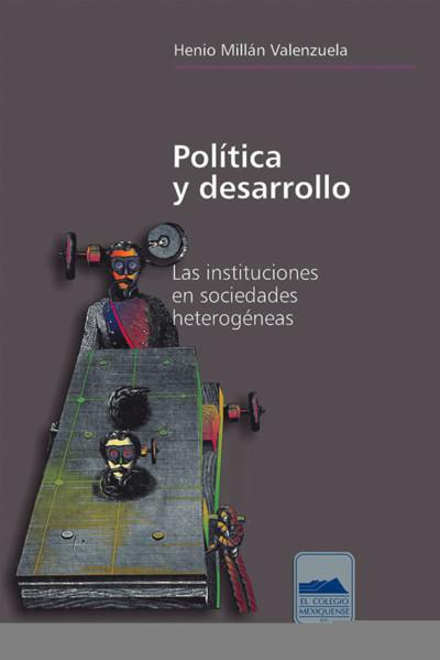 Política Y Desarrollo. Las Instituciones En Sociedades Heterogéneas