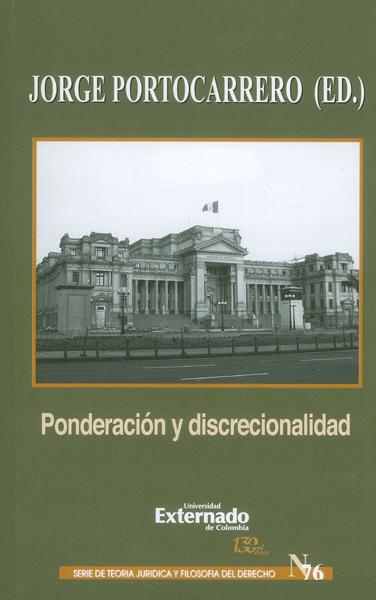 Ponderación y discrecionalidad.Un debate en torno al concepto y sentido de los principios formales en la interpretación constitucional.