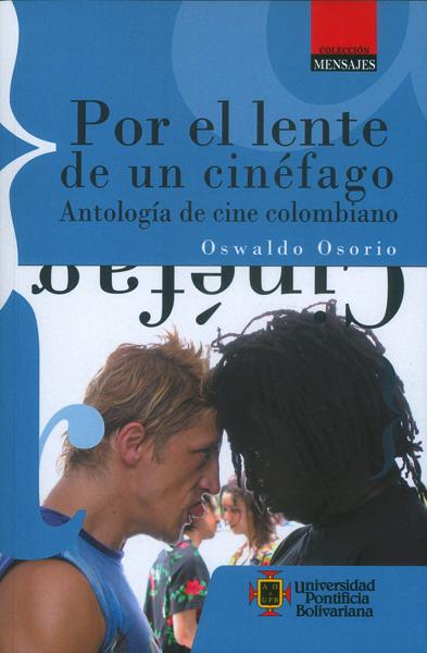 Por el lente de un cinéfago. Antología de cine colombiano