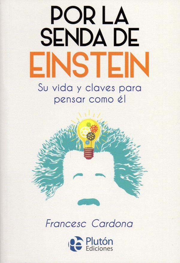 Por la senda de Einstein. Su vida y claves para pensar como él