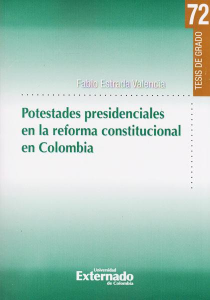 Potestades presidenciales en la reforma constitucional en Colombia. Tesis de grado No. 72
