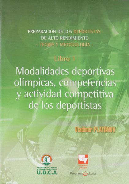 Preparación de los deportistas de alto rendimiento libro 1: Modalidades deportivas olímpicas, competencias y actividad competitiva de los deportivas