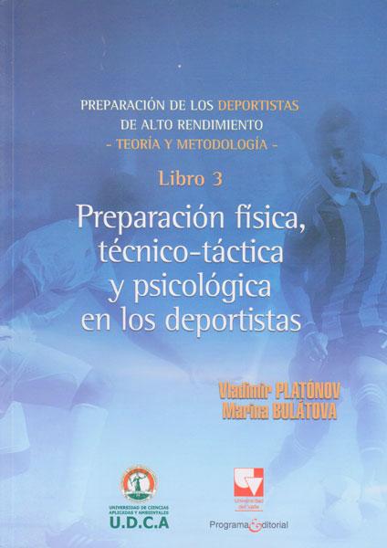 Preparación de los deportistas de alto rendimiento libro 3: Preparación física, técnico-táctica y psicológica en los deportistas