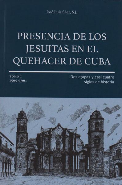 Presencia de los Jesuitas en el quehacer de Cuba. Dos etapas y casi cuatro siglos de historia