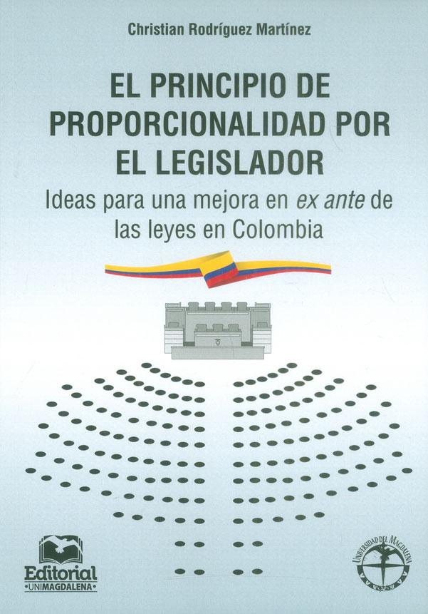 El principio de proporcionalidad por el legislador. Ideas para una mejora en ex ante de las leyes en Colombia