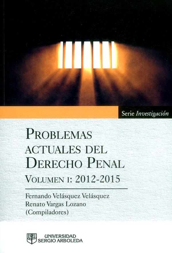 Problemas actuales del derecho penal. Volumen I: 2012-2015