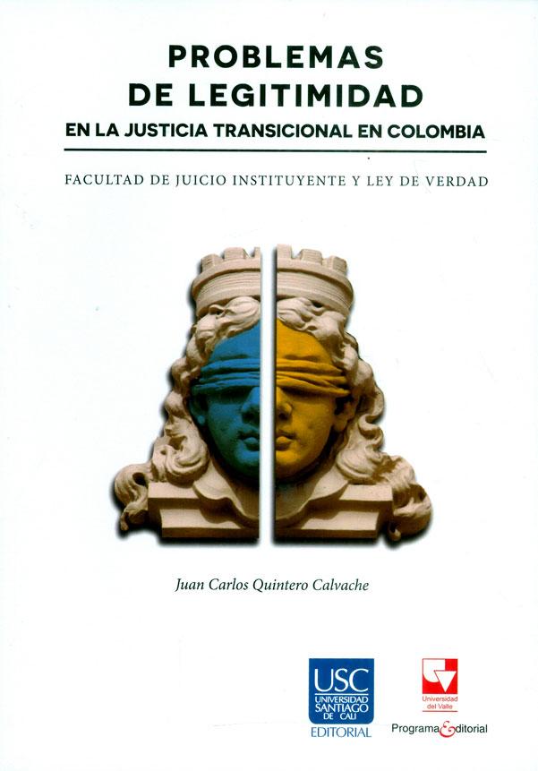 Problemas de legitimidad en la justicia transicional en Colombia: Facultad de juicio instituyente y ley de verdad