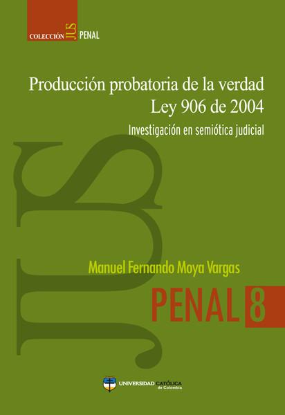Producción probatoria de la verdad Ley 906 de 2004: investigación en semiótica judicial