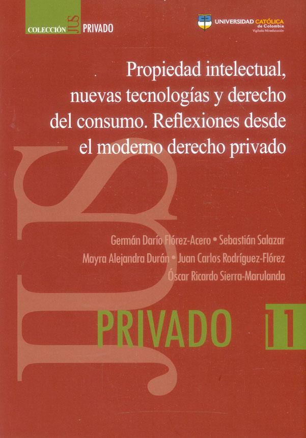 Propiedad intelectual, nuevas tecnologías y derecho del consumo. Reflexiones desde el moderno derecho privado
