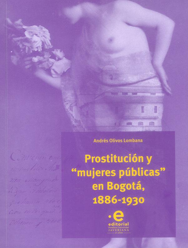 """Prostitución y  """"mujeres públicas """" en Bogotá, 1886-1930"""